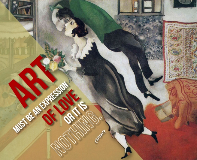 Art must be an expression of love or it is nothing - Marc Chagall