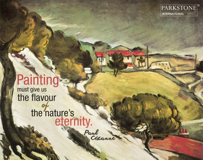 """Paul Cézanne, """"Painting must give us the flavour of the nature's eternity""""."""